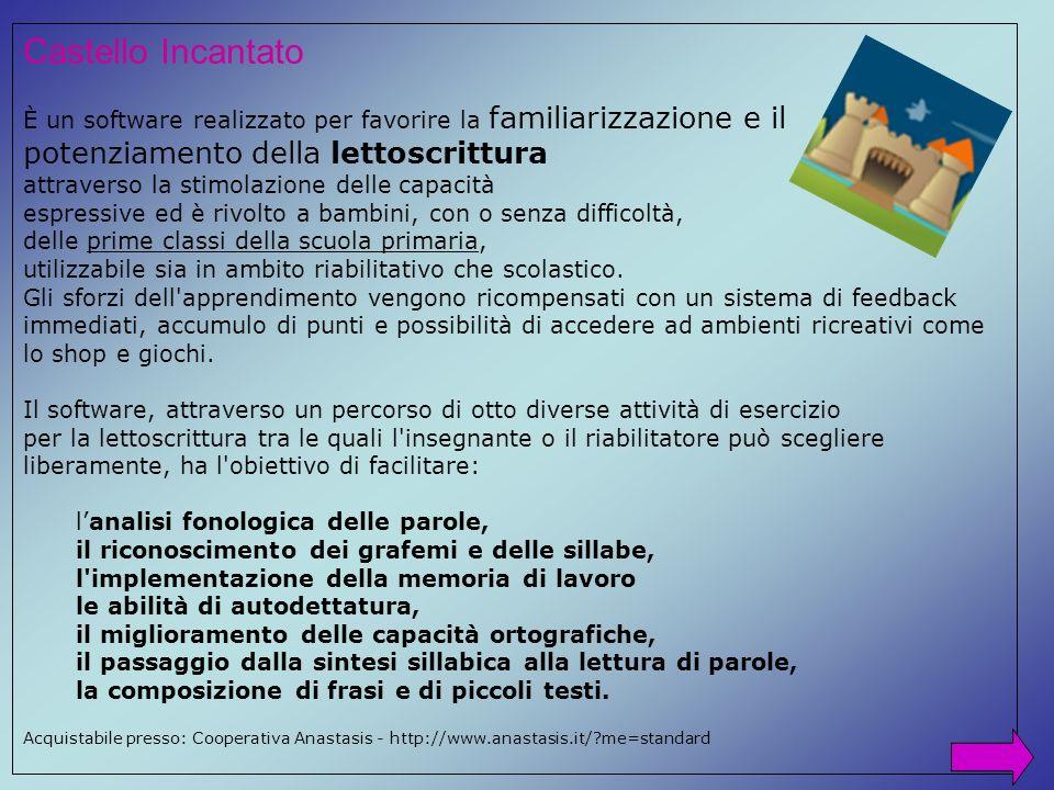 Castello Incantato È un software realizzato per favorire la familiarizzazione e il potenziamento della lettoscrittura.