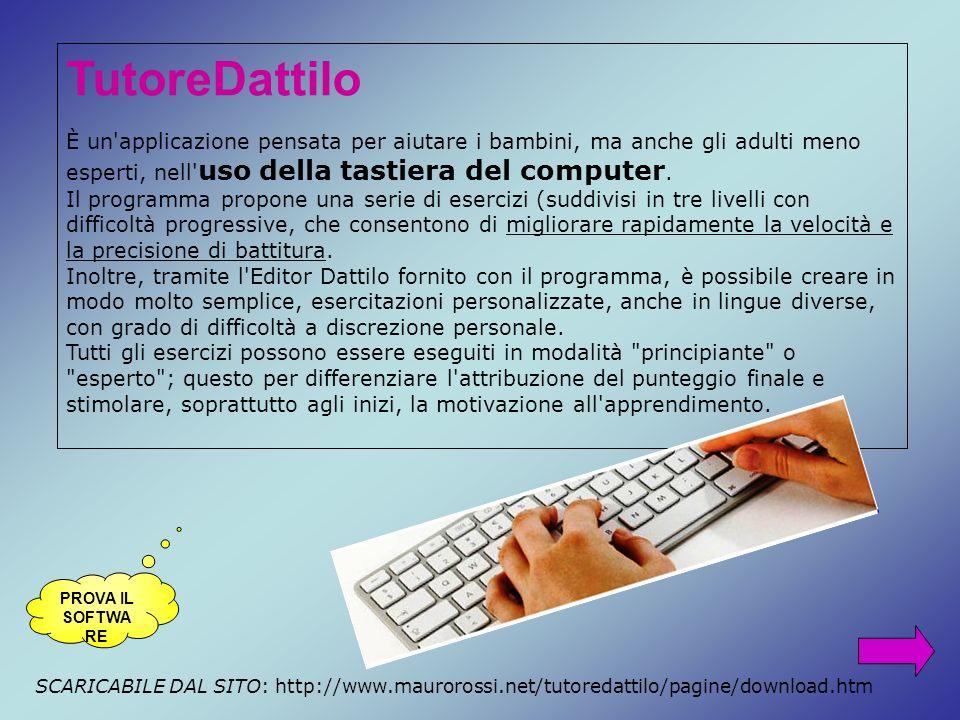 TutoreDattilo È un applicazione pensata per aiutare i bambini, ma anche gli adulti meno esperti, nell uso della tastiera del computer.