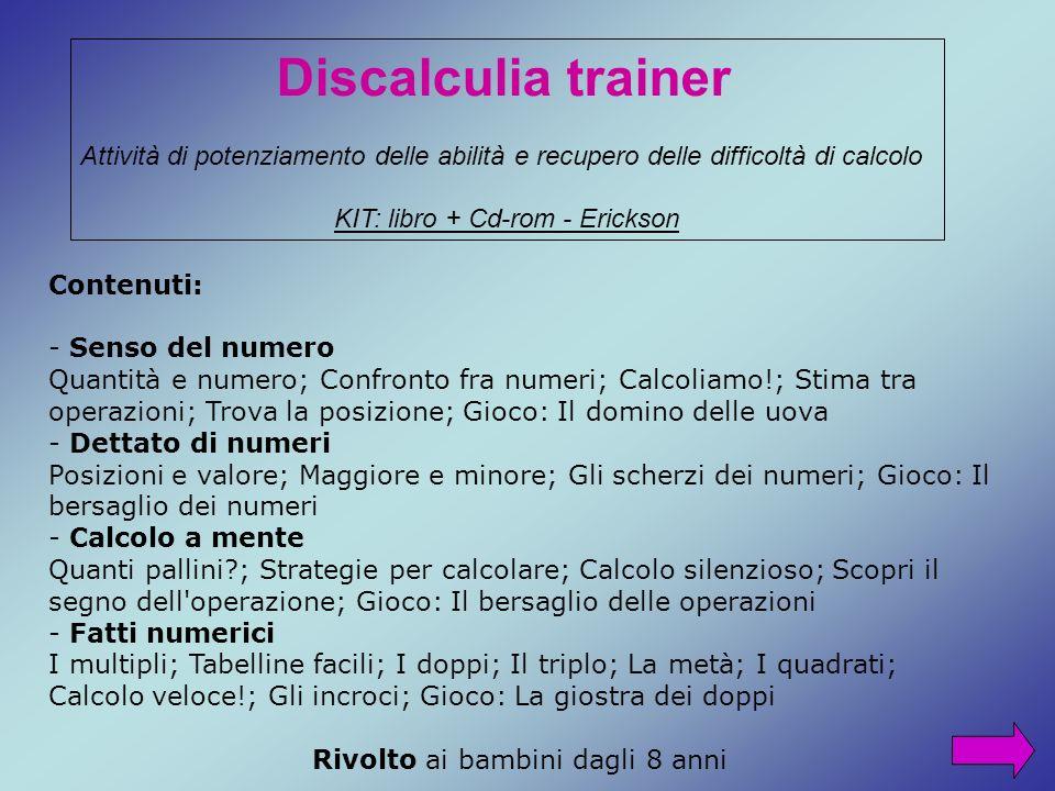 Discalculia trainer Attività di potenziamento delle abilità e recupero delle difficoltà di calcolo.