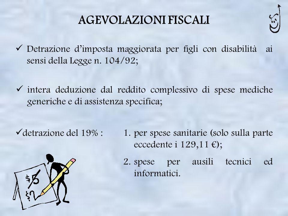 AGEVOLAZIONI FISCALI Detrazione d'imposta maggiorata per figli con disabilità ai sensi della Legge n. 104/92;