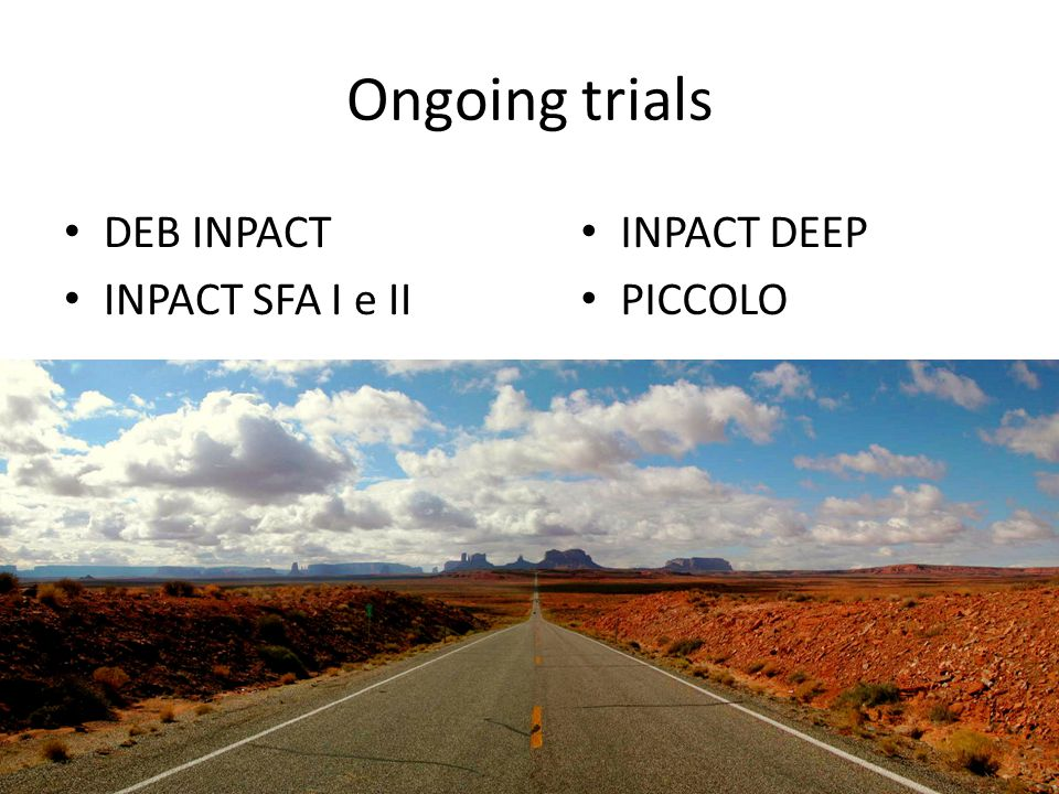 Ongoing trials DEB INPACT INPACT SFA I e II INPACT DEEP PICCOLO