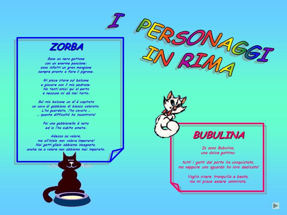 I PERSONAGGI IN RIMA ZORBA BUBULINA Io sono Bubulina,