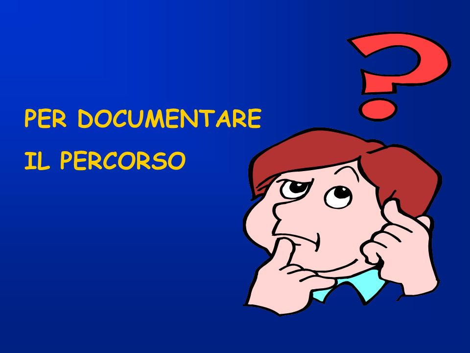PER DOCUMENTARE IL PERCORSO