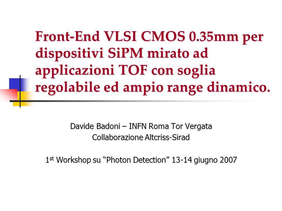Front-End VLSI CMOS 0.35mm per dispositivi SiPM mirato ad applicazioni TOF con soglia regolabile ed ampio range dinamico.