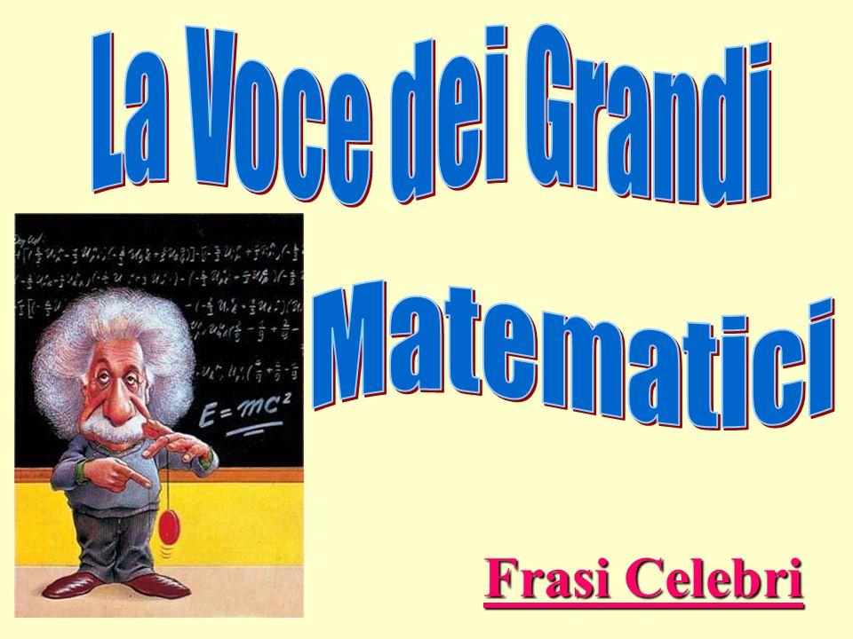 La Voce dei Grandi Matematici Frasi Celebri