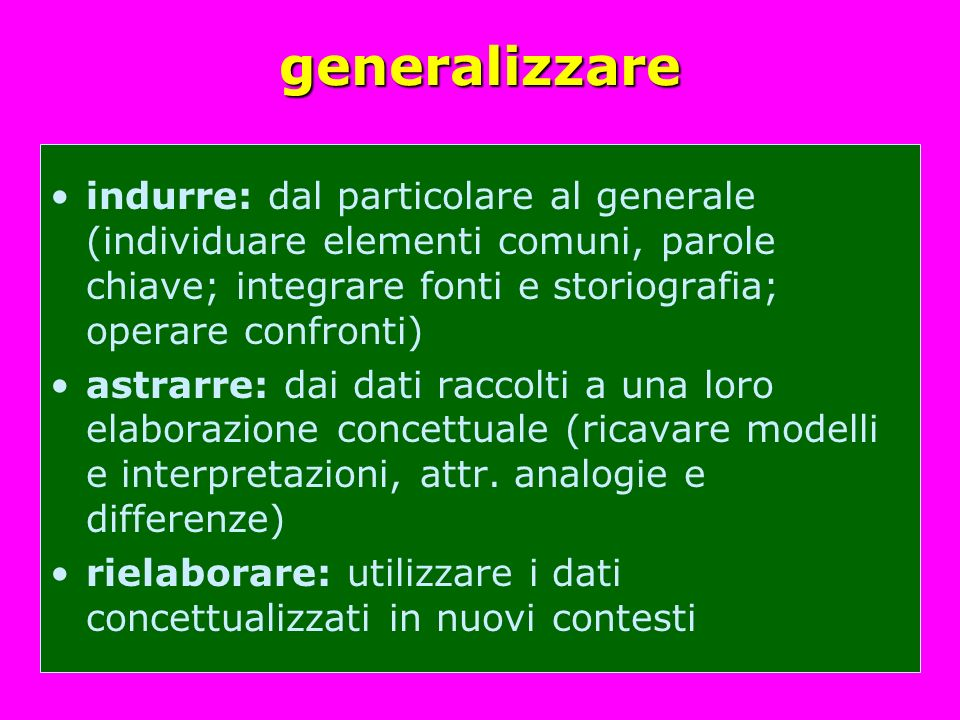 generalizzare indurre: dal particolare al generale (individuare elementi comuni, parole chiave; integrare fonti e storiografia; operare confronti)