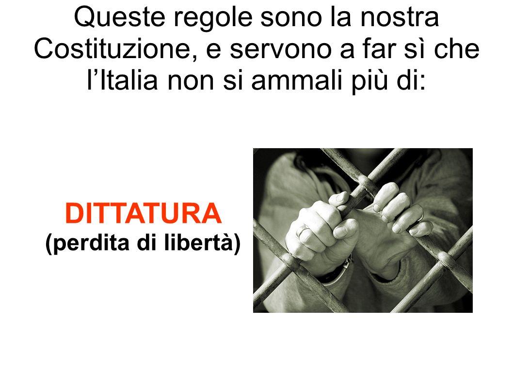 Queste regole sono la nostra Costituzione, e servono a far sì che l'Italia non si ammali più di: