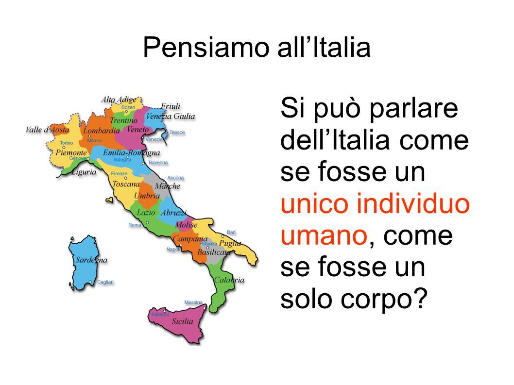 Pensiamo all'Italia Si può parlare dell'Italia come se fosse un unico individuo umano, come se fosse un solo corpo