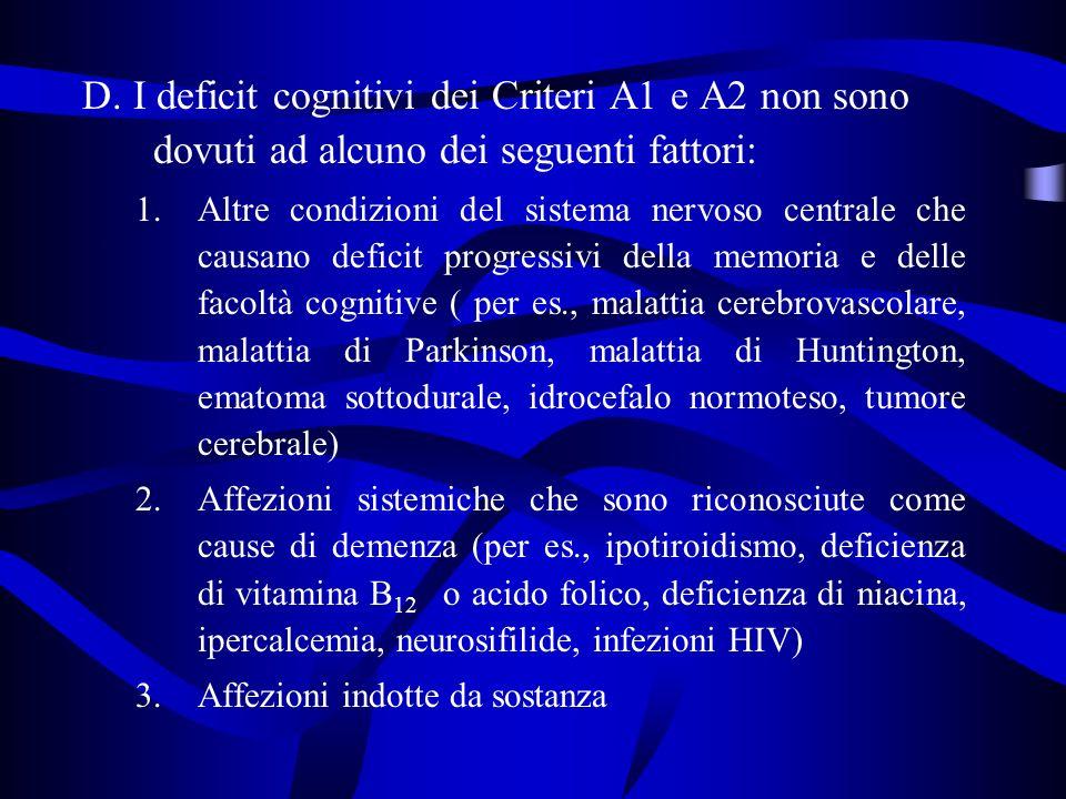 D. I deficit cognitivi dei Criteri A1 e A2 non sono dovuti ad alcuno dei seguenti fattori: