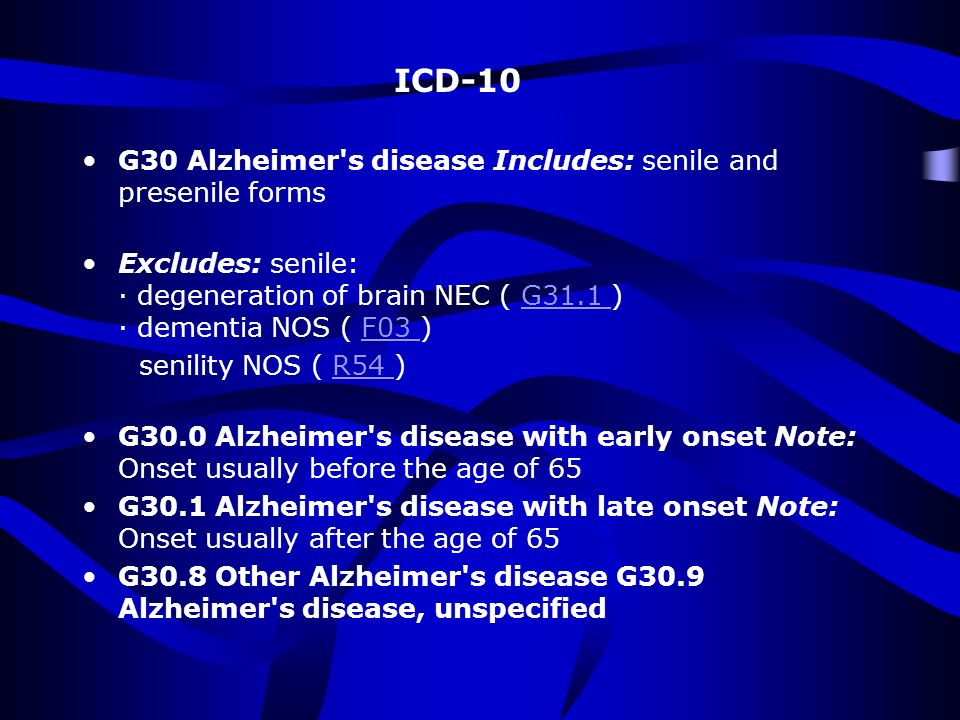 ICD-10 G30 Alzheimer s disease Includes: senile and presenile forms.