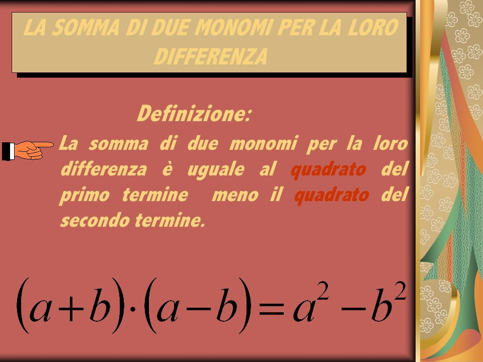 LA SOMMA DI DUE MONOMI PER LA LORO DIFFERENZA