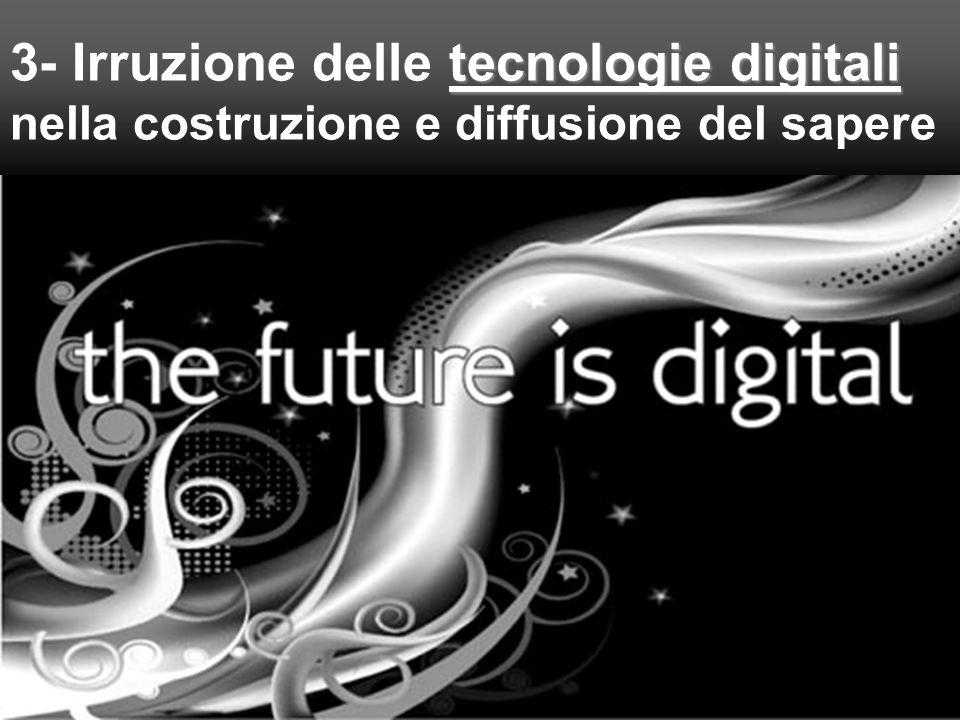 3- Irruzione delle tecnologie digitali nella costruzione e diffusione del sapere