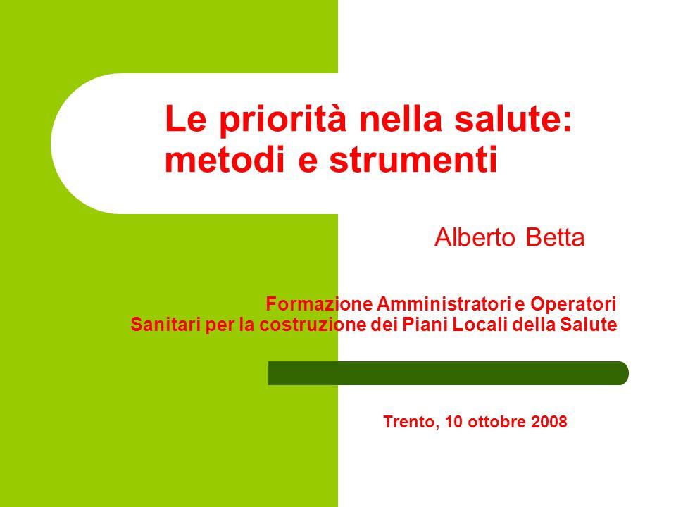 Le priorità nella salute: metodi e strumenti Alberto Betta