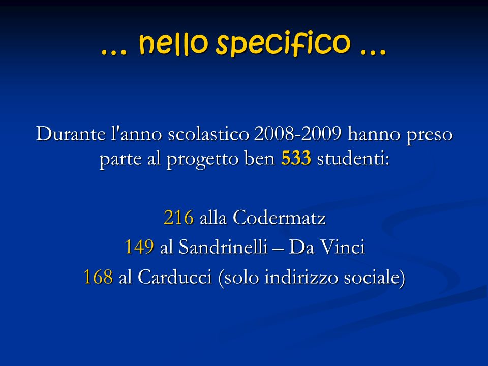 … nello specifico … Durante l anno scolastico 2008-2009 hanno preso parte al progetto ben 533 studenti: