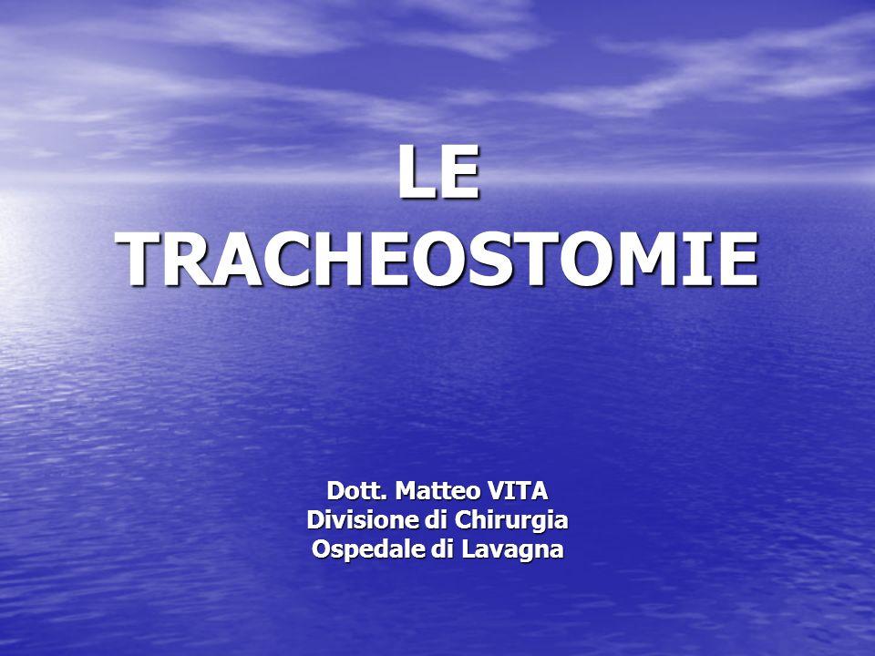 LE TRACHEOSTOMIE Dott. Matteo VITA Divisione di Chirurgia Ospedale di Lavagna