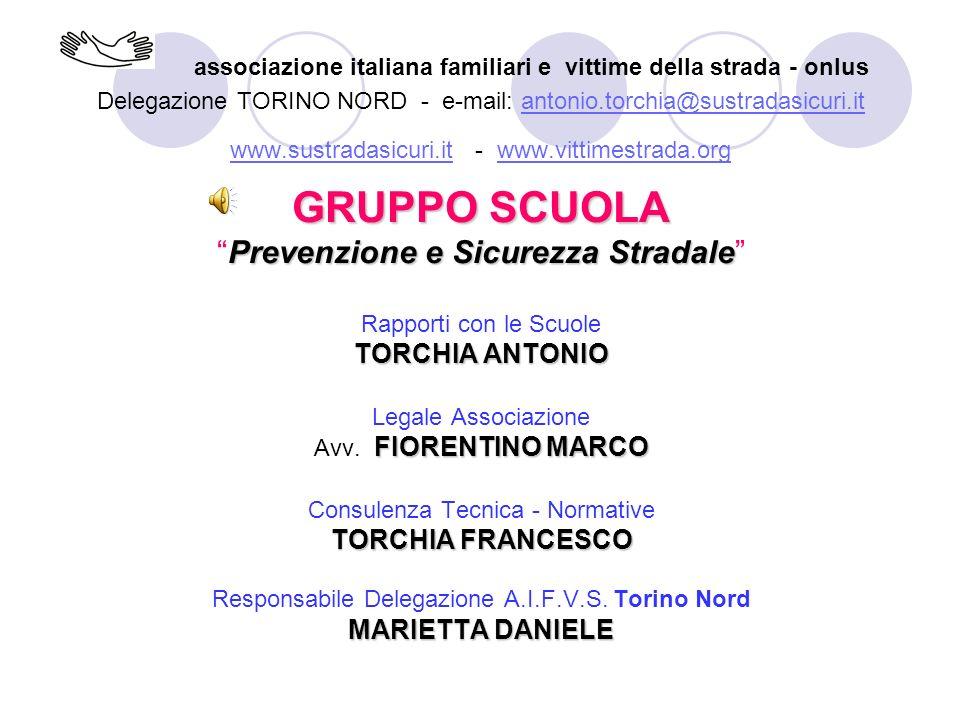 associazione italiana familiari e vittime della strada - onlus Delegazione TORINO NORD - e-mail: antonio.torchia@sustradasicuri.it www.sustradasicuri.it - www.vittimestrada.org