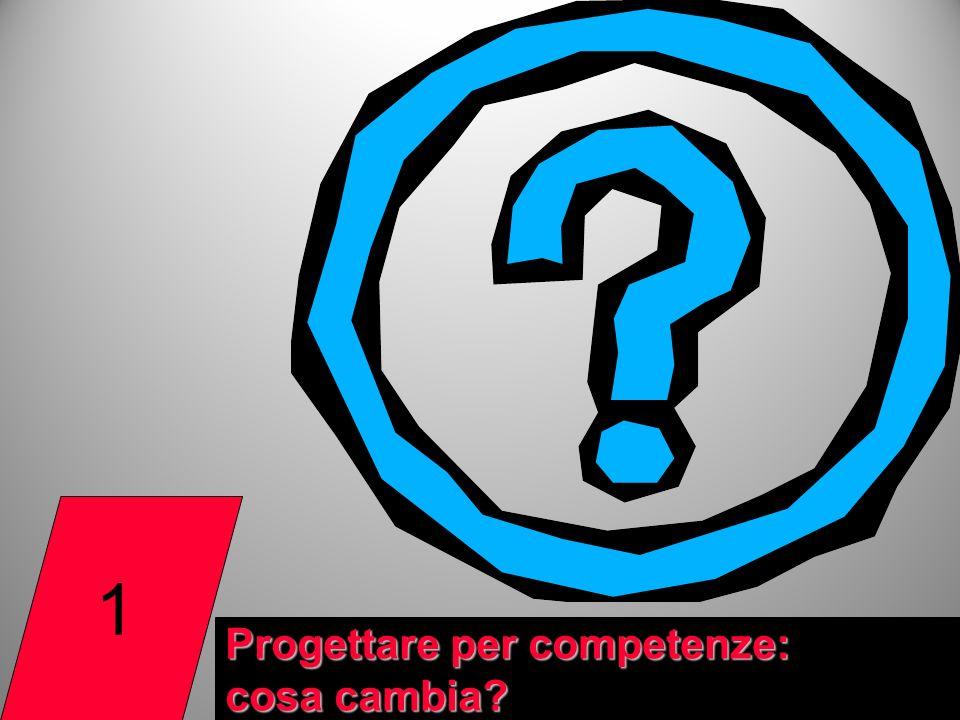 1 Progettare per competenze: cosa cambia