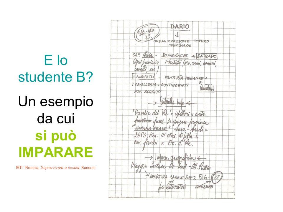 E lo studente B Un esempio da cui si può IMPARARE IRTI, Roselia, Sopravvivere a scuola, Sansoni