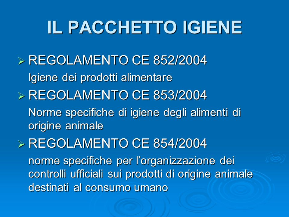IL PACCHETTO IGIENE REGOLAMENTO CE 852/2004 REGOLAMENTO CE 853/2004