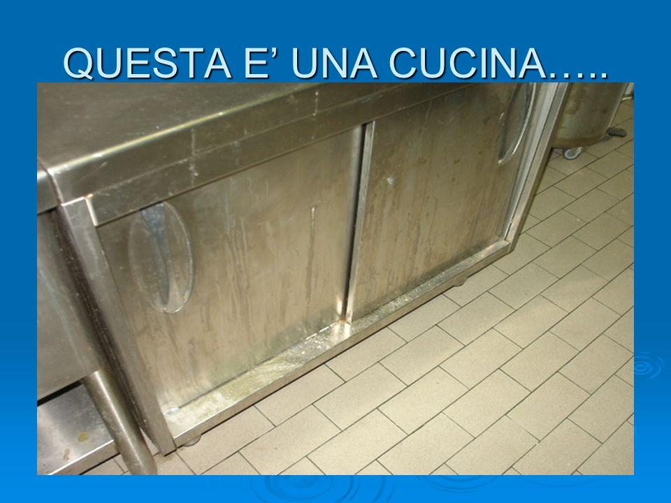 QUESTA E' UNA CUCINA…..