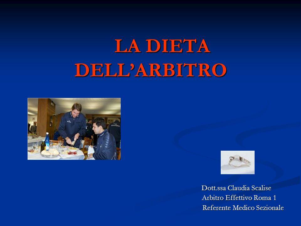 LA DIETA DELL'ARBITRO Dott.ssa Claudia Scalise