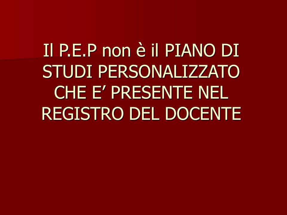 Il P.E.P non è il PIANO DI STUDI PERSONALIZZATO CHE E' PRESENTE NEL REGISTRO DEL DOCENTE