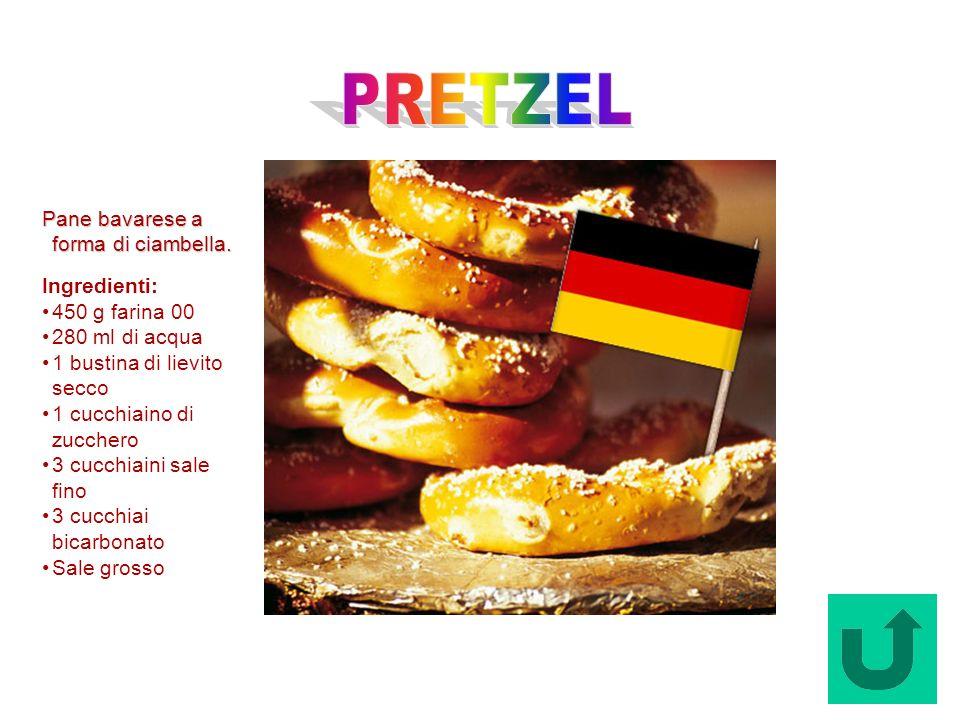 PRETZEL Pane bavarese a forma di ciambella. Ingredienti: