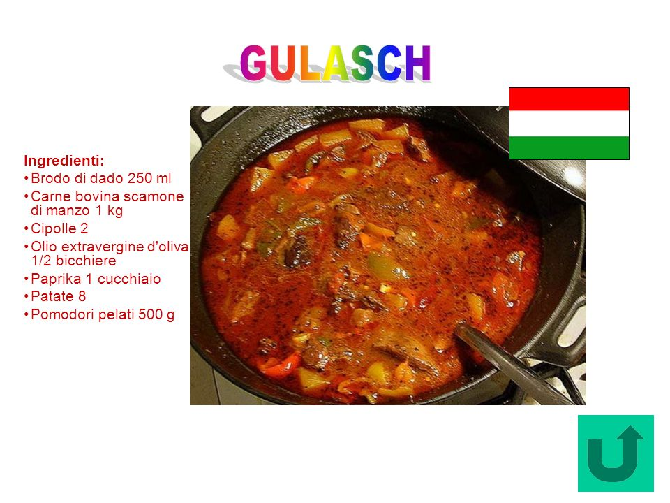 GULASCH Ingredienti: Brodo di dado 250 ml