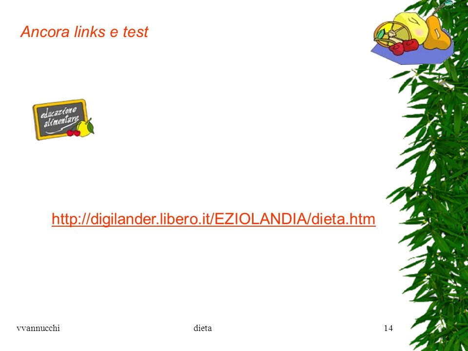 Ancora links e test http://digilander.libero.it/EZIOLANDIA/dieta.htm