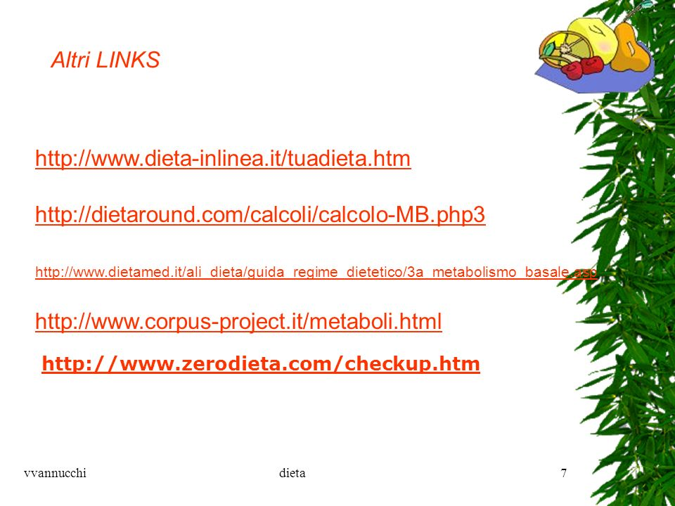 Altri LINKS http://www.dieta-inlinea.it/tuadieta.htm