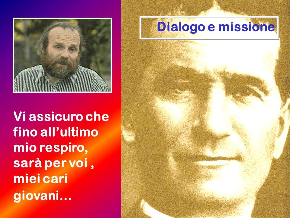 Dialogo e missione Vi assicuro che fino all'ultimo mio respiro, sarà per voi , miei cari giovani…