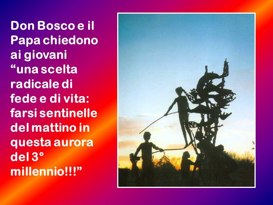 Don Bosco e il Papa chiedono ai giovani una scelta radicale di fede e di vita: farsi sentinelle del mattino in questa aurora del 3° millennio!!!