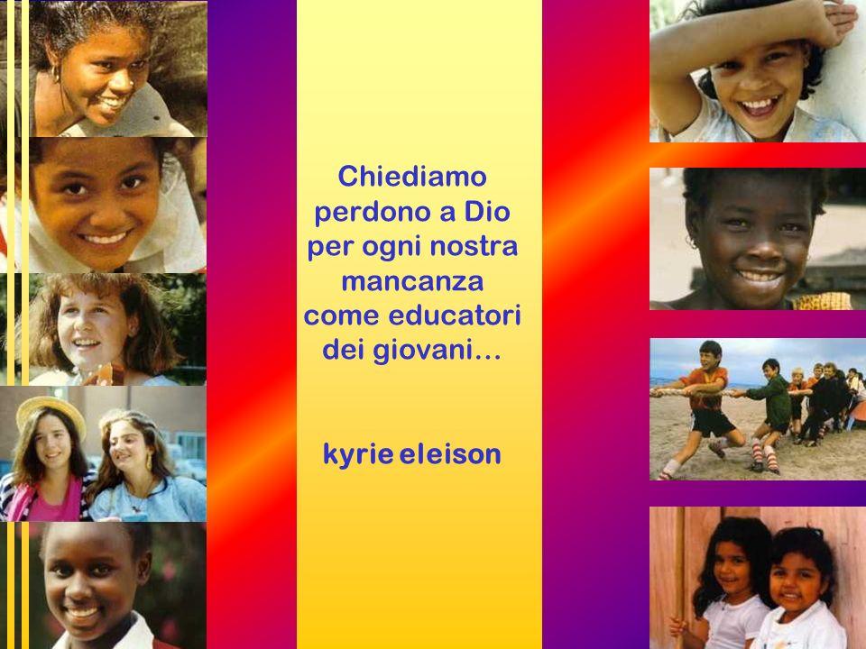 Chiediamo perdono a Dio per ogni nostra mancanza come educatori dei giovani… kyrie eleison