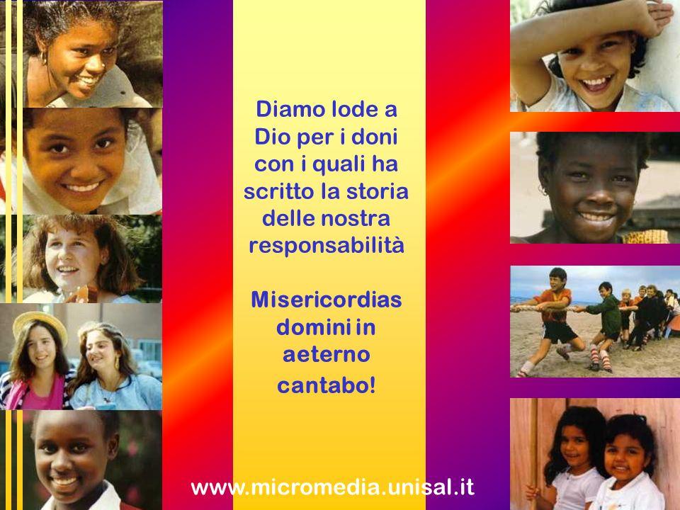 Diamo lode a Dio per i doni con i quali ha scritto la storia delle nostra responsabilità Misericordias domini in aeterno cantabo!