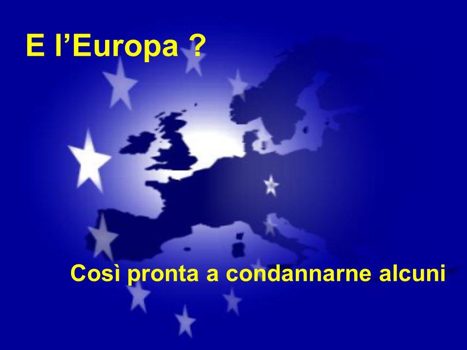 E l'Europa Così pronta a condannarne alcuni