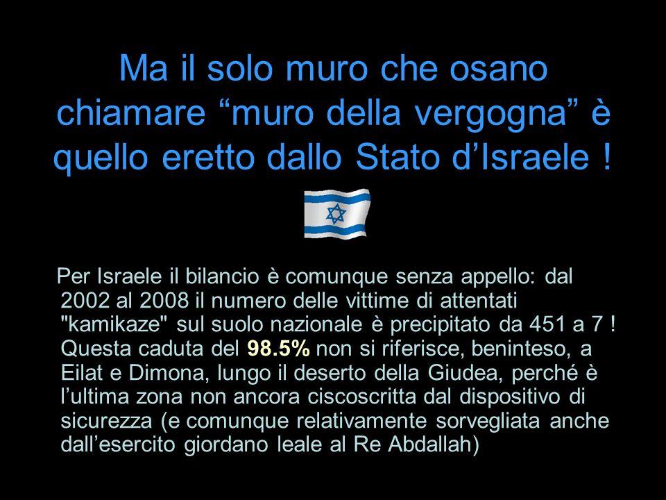 Ma il solo muro che osano chiamare muro della vergogna è quello eretto dallo Stato d'Israele !