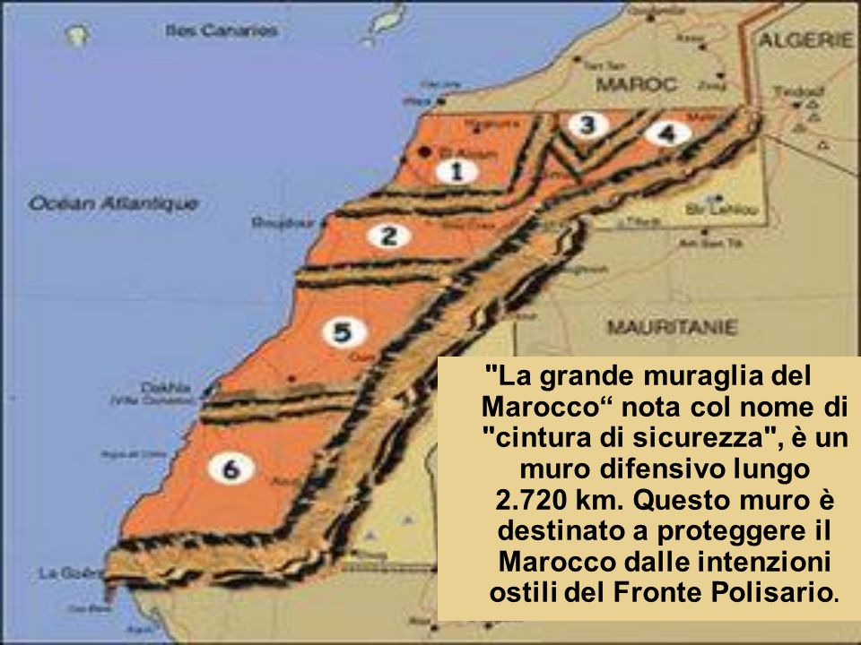 La grande muraglia del Marocco nota col nome di cintura di sicurezza , è un muro difensivo lungo 2.720 km.
