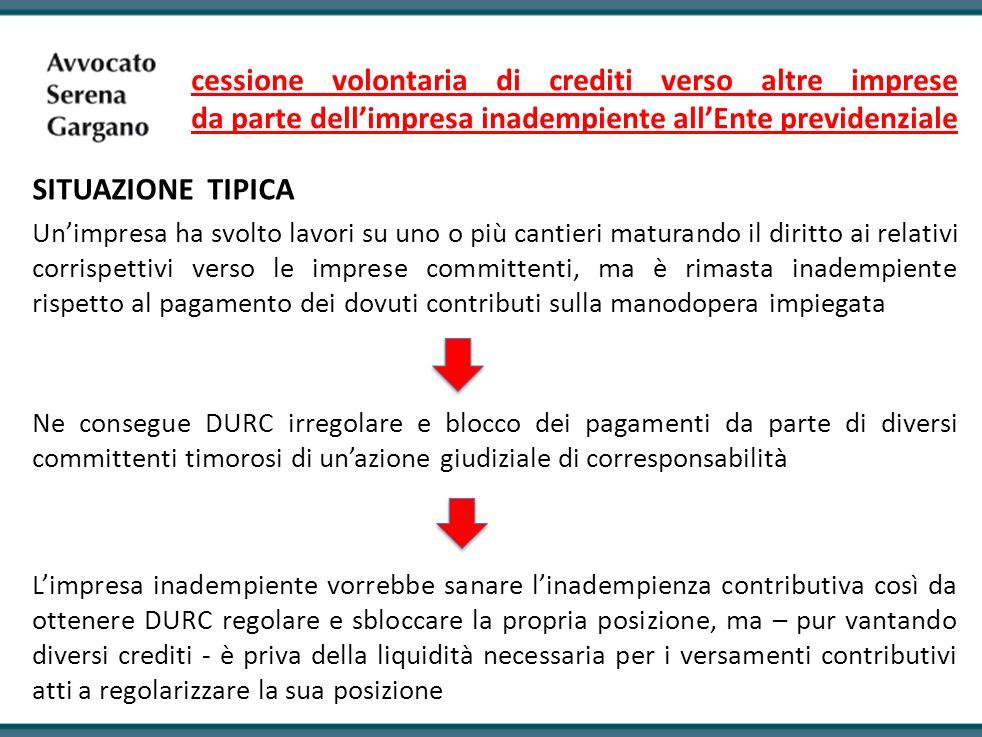 cessione volontaria di crediti verso altre imprese da parte dell'impresa inadempiente all'Ente previdenziale