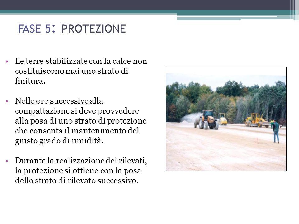 FASE 5: PROTEZIONE Le terre stabilizzate con la calce non costituiscono mai uno strato di finitura.
