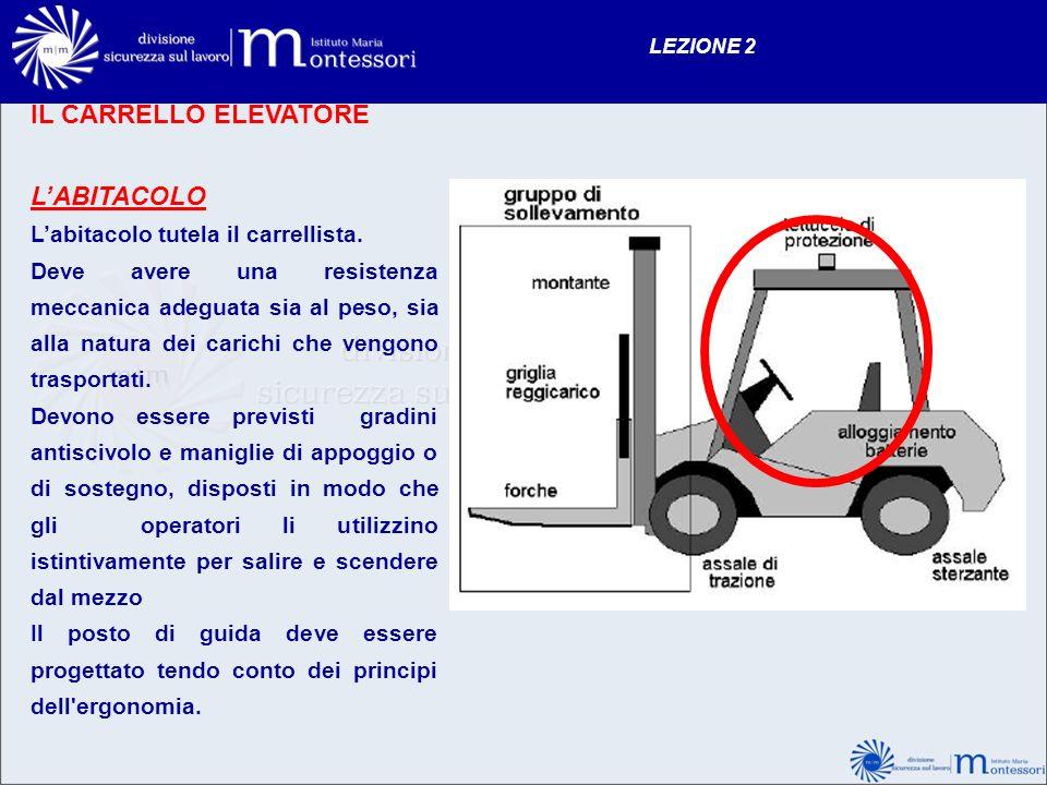 IL CARRELLO ELEVATORE L'ABITACOLO L'abitacolo tutela il carrellista.
