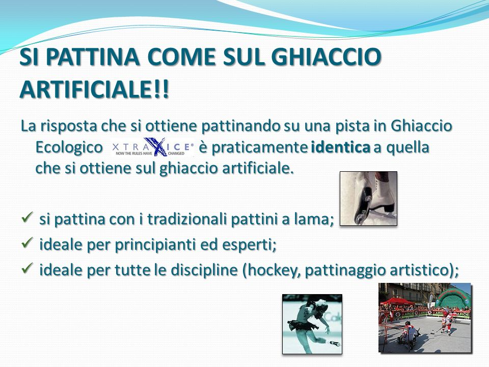 SI PATTINA COME SUL GHIACCIO ARTIFICIALE!!