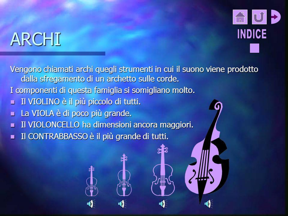 ARCHI INDICE. Vengono chiamati archi quegli strumenti in cui il suono viene prodotto dalla sfregamento di un archetto sulle corde.