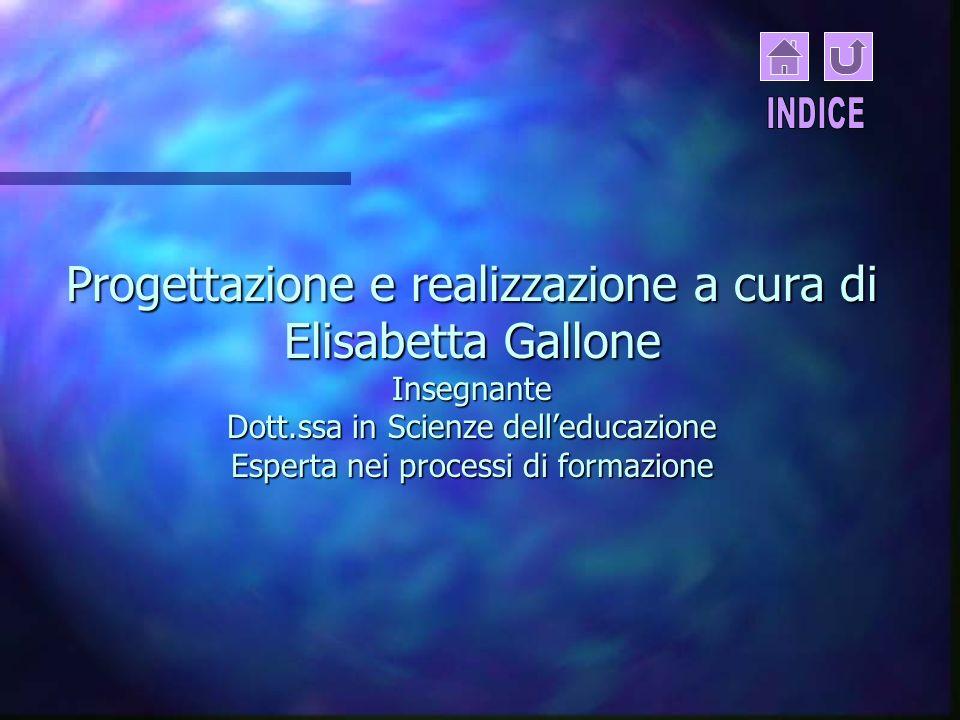 INDICE Progettazione e realizzazione a cura di Elisabetta Gallone Insegnante Dott.ssa in Scienze dell'educazione Esperta nei processi di formazione.