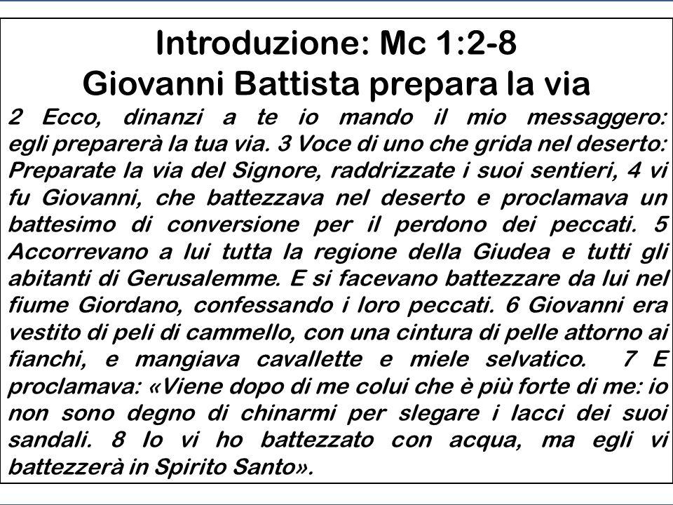 Introduzione: Mc 1:2-8 Giovanni Battista prepara la via