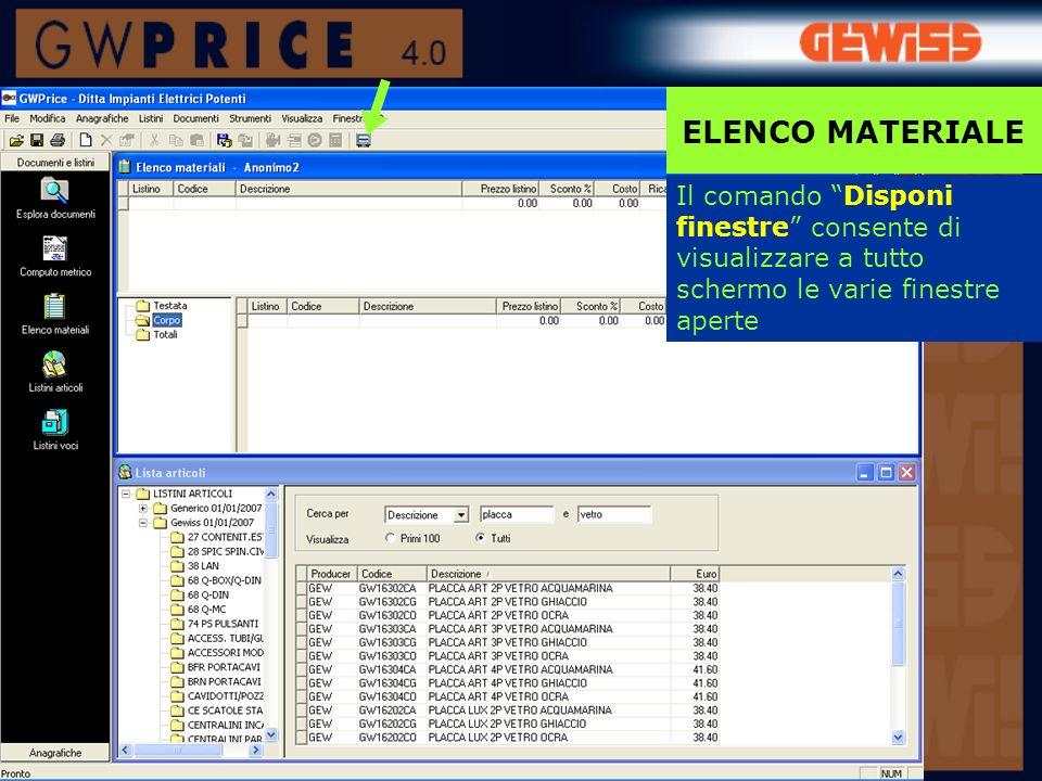 ELENCO MATERIALE Il comando Disponi finestre consente di visualizzare a tutto schermo le varie finestre aperte.