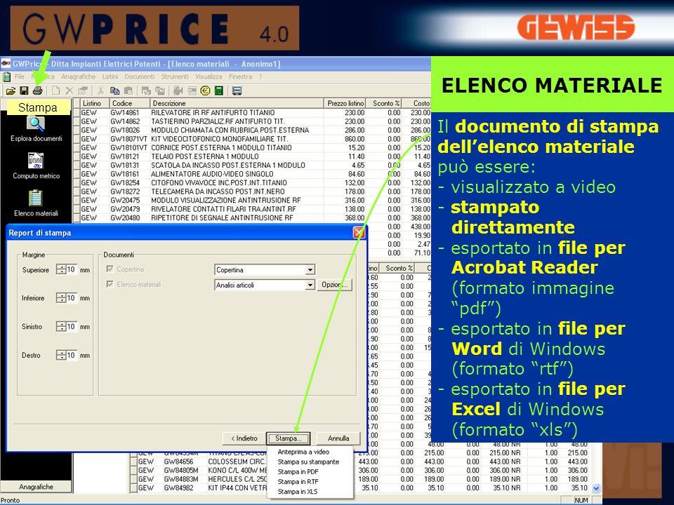 ELENCO MATERIALE Stampa. Il documento di stampa dell'elenco materiale può essere: - visualizzato a video.