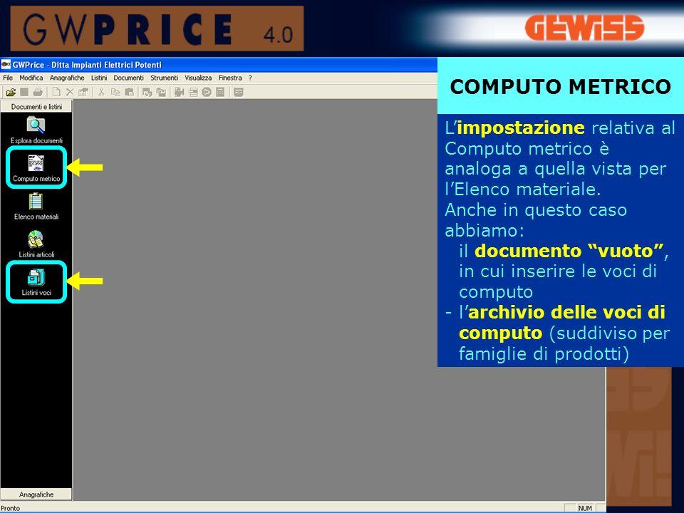 COMPUTO METRICO L'impostazione relativa al Computo metrico è analoga a quella vista per l'Elenco materiale. Anche in questo caso abbiamo: