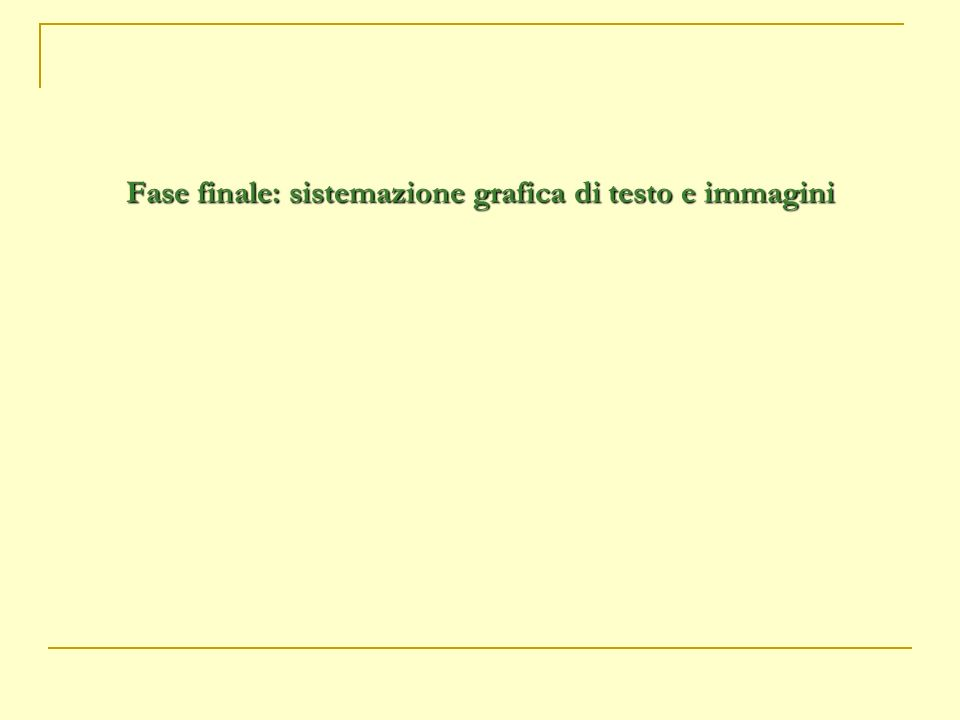 Fase finale: sistemazione grafica di testo e immagini