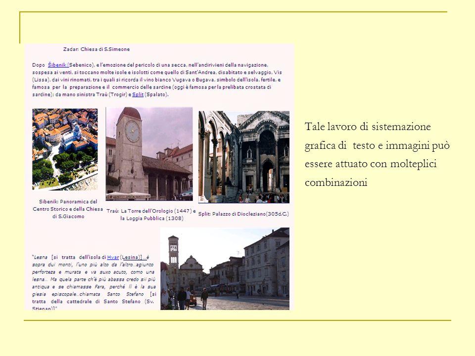 Tale lavoro di sistemazione grafica di testo e immagini può essere attuato con molteplici combinazioni
