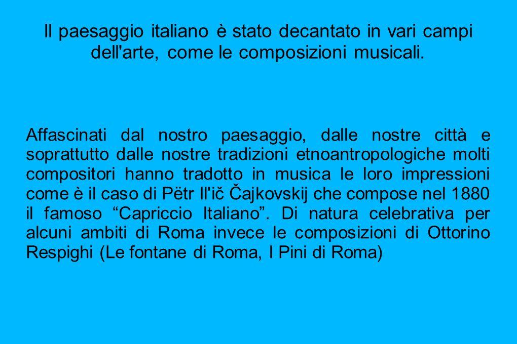 Il paesaggio italiano è stato decantato in vari campi dell arte, come le composizioni musicali.